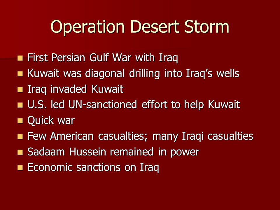 Operation Desert Storm First Persian Gulf War with Iraq First Persian Gulf War with Iraq Kuwait was diagonal drilling into Iraq's wells Kuwait was dia