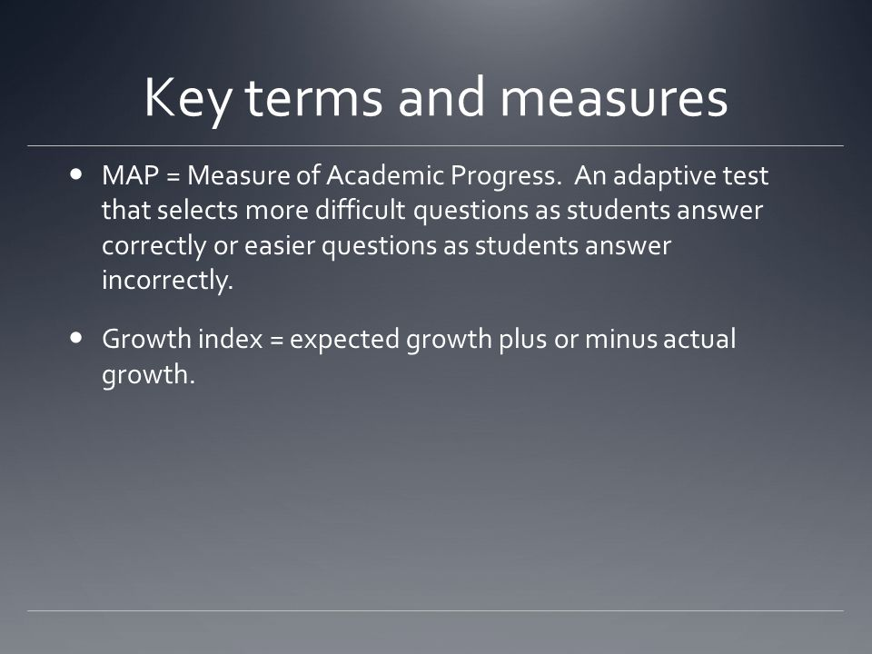 Key terms and measures MAP = Measure of Academic Progress.