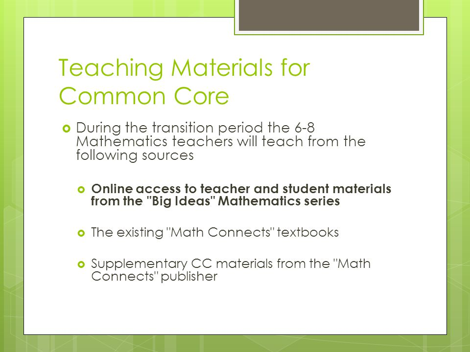 Teaching Materials for Common Core  During the transition period the 6-8 Mathematics teachers will teach from the following sources  Online access t