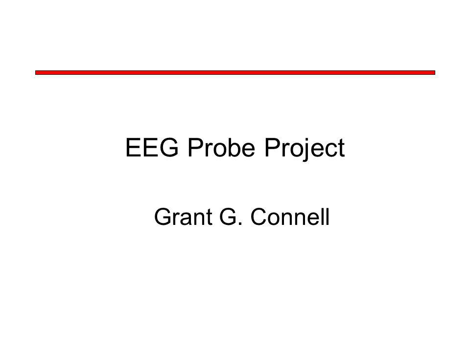 EEG Probe Project Grant G. Connell