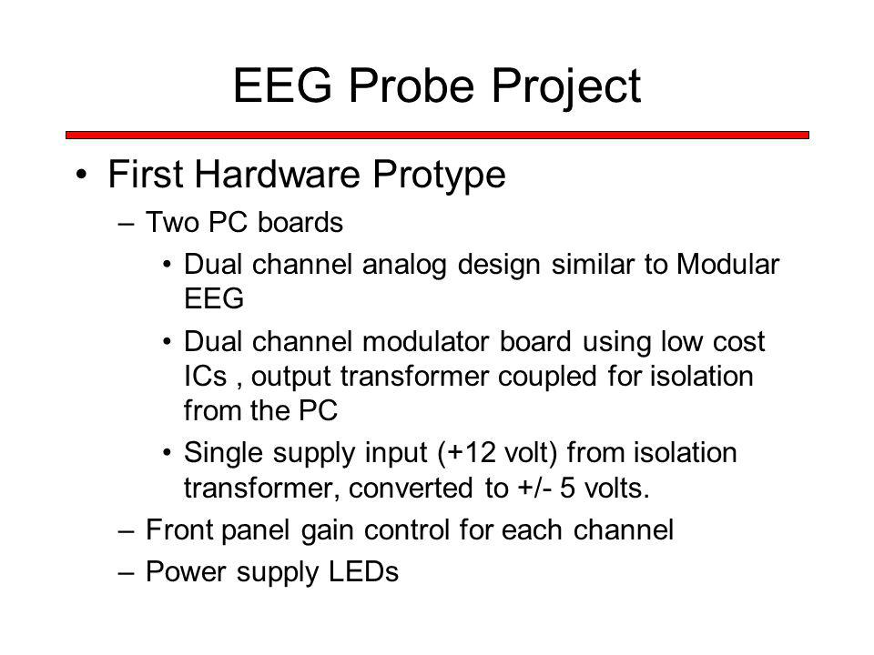 EEG Probe Project First Hardware Protype –Two PC boards Dual channel analog design similar to Modular EEG Dual channel modulator board using low cost