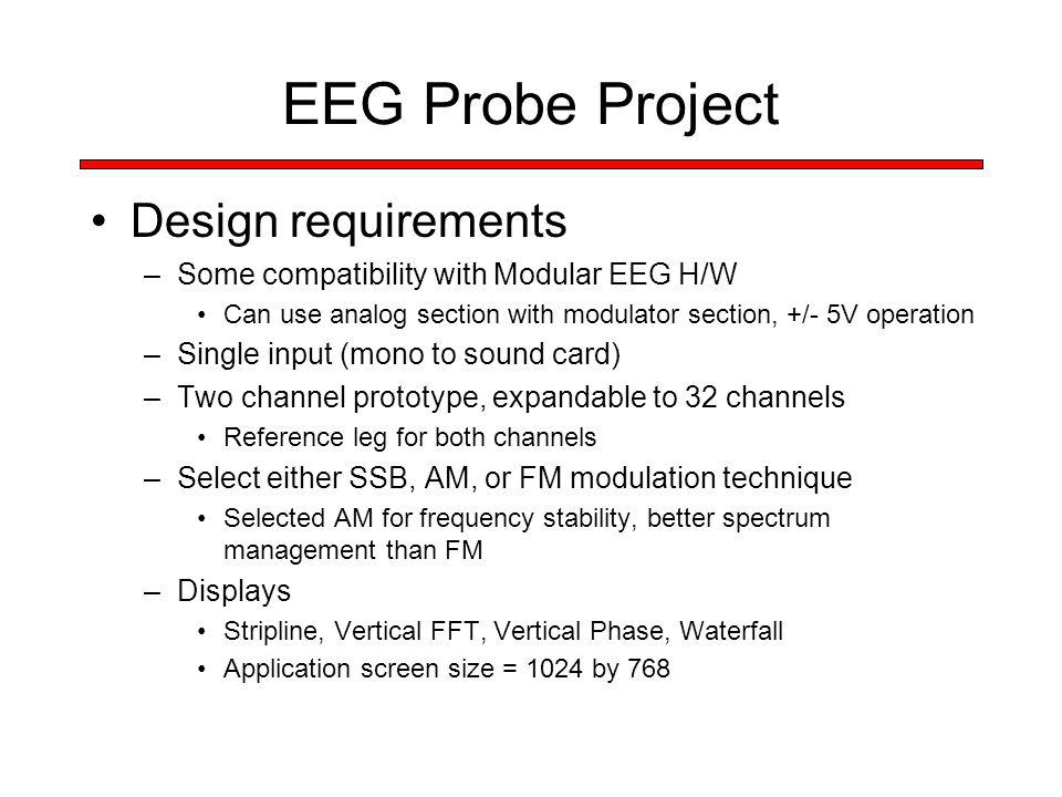 EEG Probe Project Design requirements –Some compatibility with Modular EEG H/W Can use analog section with modulator section, +/- 5V operation –Single