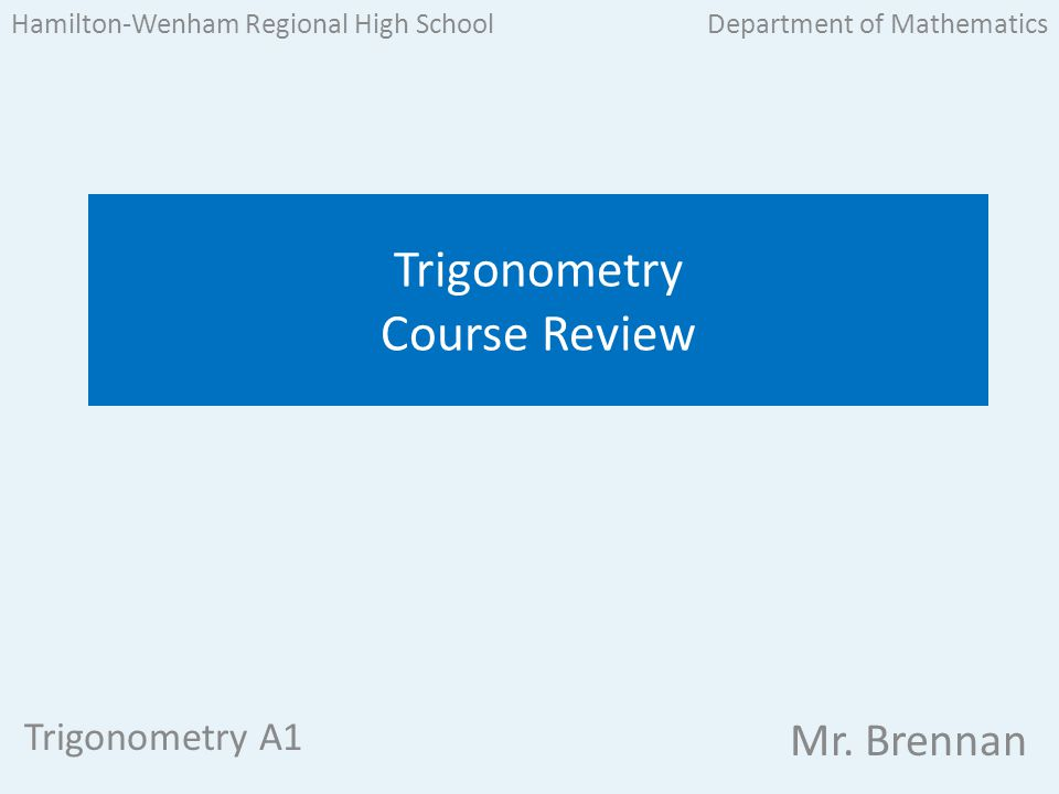 This review has three types of slides 1.Review material with goals and definitions (slides with this blue background) Trigonometry A1 Hamilton-Wenham Regional High School 2.
