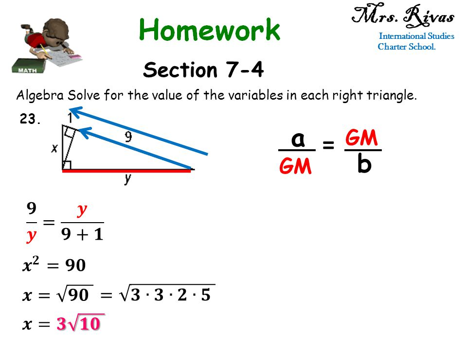 Mrs. Rivas International Studies Charter School. Section 7-4 Algebra Solve for the value of the variables in each right triangle. 23. a GM = b