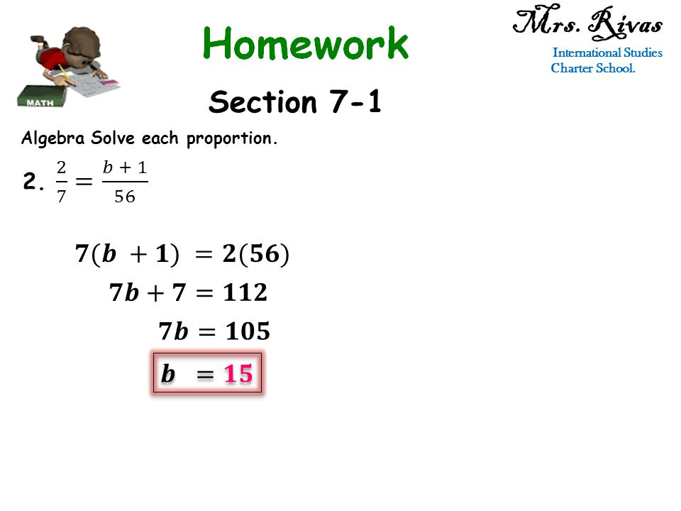Mrs. Rivas International Studies Charter School. Section 7-1 Algebra Solve each proportion.