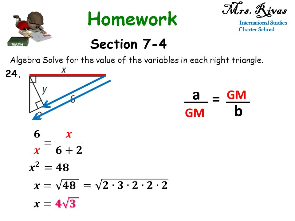 Mrs. Rivas International Studies Charter School. Section 7-4 Algebra Solve for the value of the variables in each right triangle. a GM = b 24.