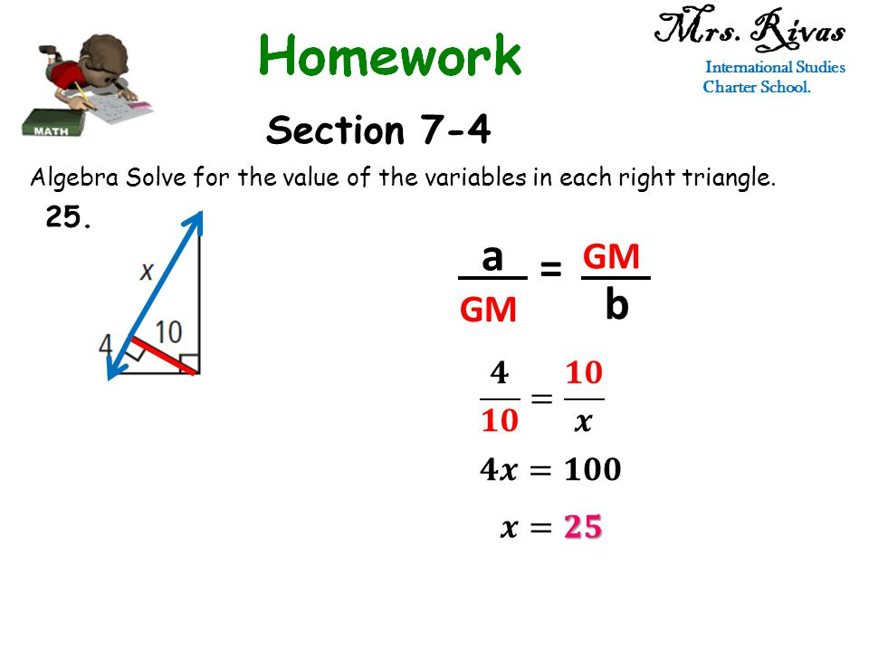 Mrs. Rivas International Studies Charter School. Section 7-4 Algebra Solve for the value of the variables in each right triangle. a GM = b 25.