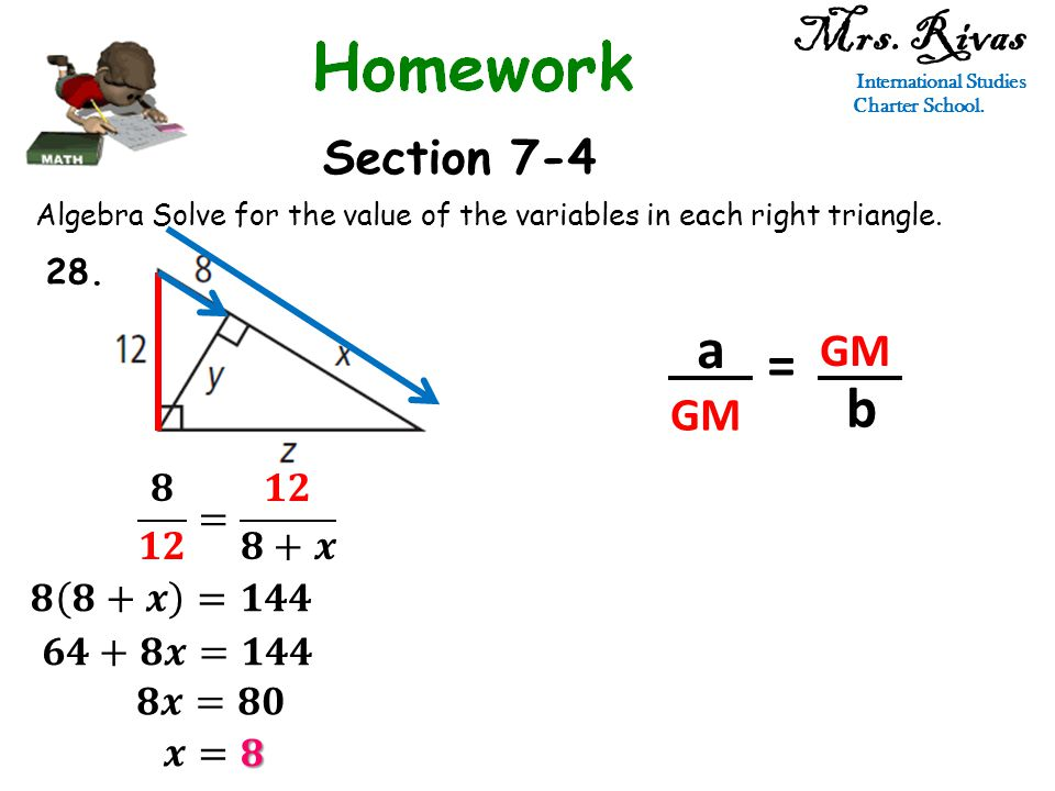 Mrs. Rivas International Studies Charter School. Section 7-4 Algebra Solve for the value of the variables in each right triangle. a GM = b 28.