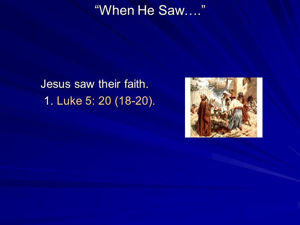 When He Saw…. Jesus saw their faith. 1. Luke 5: 20 (18-20). 1. Luke 5: 20 (18-20).