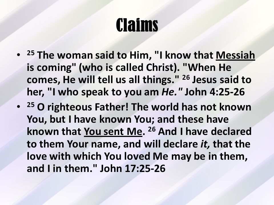 Claims 25 The woman said to Him, I know that Messiah is coming (who is called Christ).