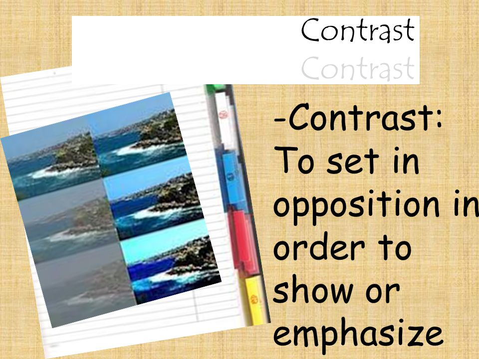 Contrast -Contrast: To set in opposition in order to show or emphasize differences -The lettering and the negative space