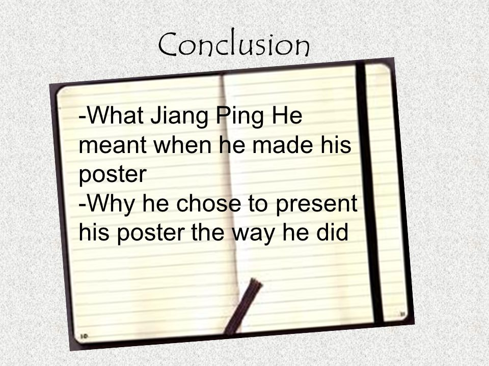 Conclusion -What Jiang Ping He meant when he made his poster -Why he chose to present his poster the way he did