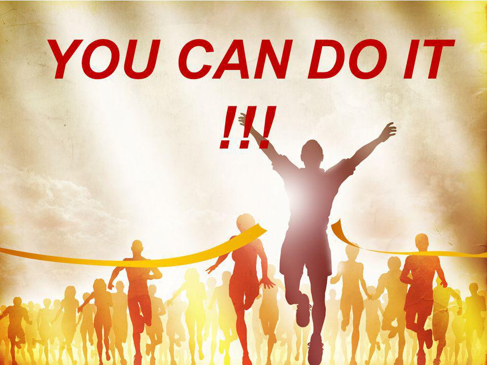 YOU CAN DO IT !!!