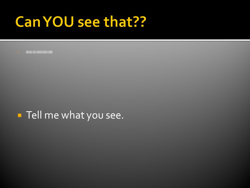  Tell me what you see  Tell me what you see.