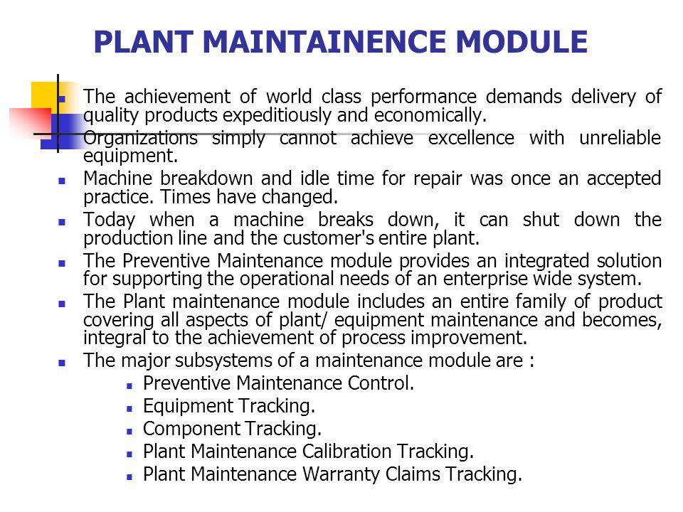 PLANT MAINTAINENCE MODULE The achievement of world class performance demands delivery of quality products expeditiously and economically. Organization