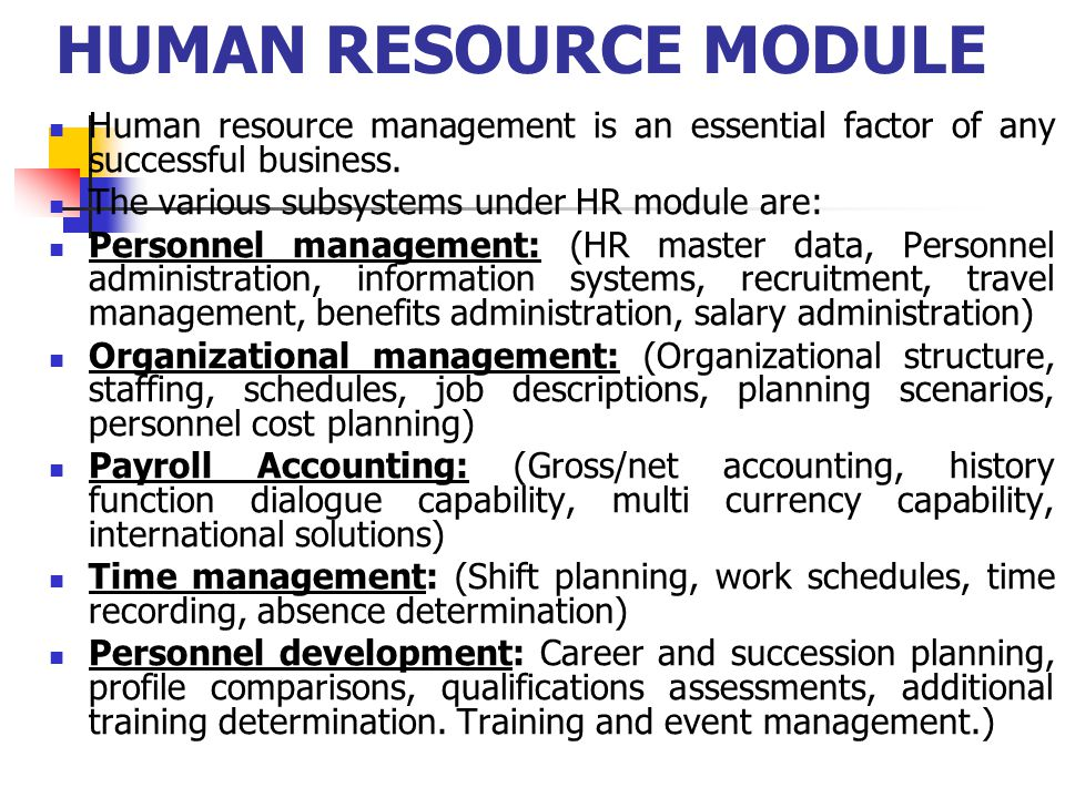 PERSONNEL MANAGEMENT Personnel management includes numerous software components, which allow you to deal with human resources tasks more quickly, accurately and efficiently.
