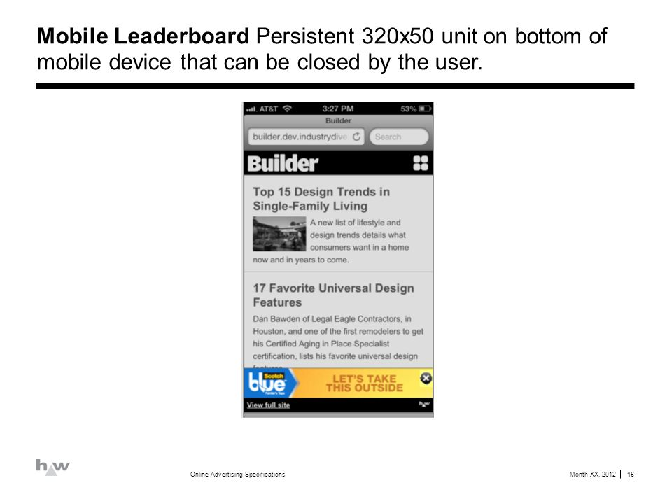 Mobile Leaderboard Persistent 320x50 unit on bottom of mobile device that can be closed by the user.