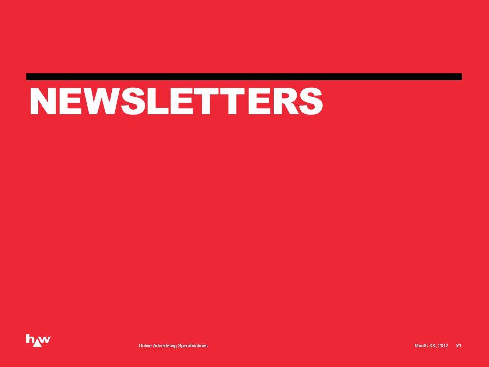 Standard Newsletter One 600x900 masthead and four available 300x250 ads Month XX, 2012Online Advertising Specifications 22