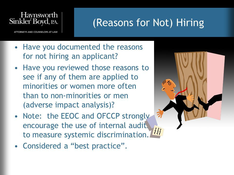 (Reasons for Not) Hiring Have you documented the reasons for not hiring an applicant? Have you reviewed those reasons to see if any of them are applie