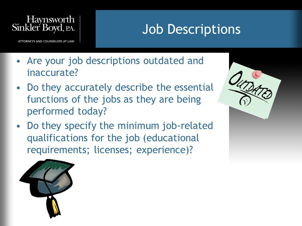 Job Descriptions Are your job descriptions outdated and inaccurate.