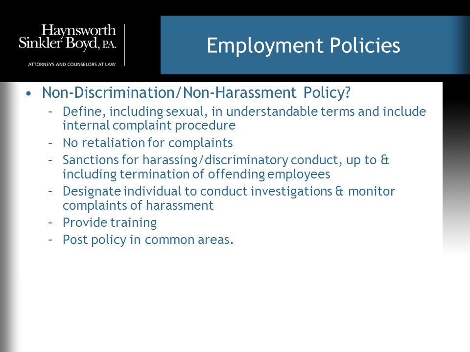 Employment Policies Non-Discrimination/Non-Harassment Policy? –Define, including sexual, in understandable terms and include internal complaint proced