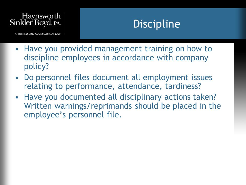 Discipline Have you provided management training on how to discipline employees in accordance with company policy.
