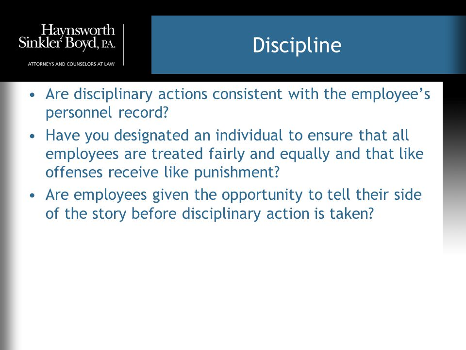 Discipline Are disciplinary actions consistent with the employee's personnel record.