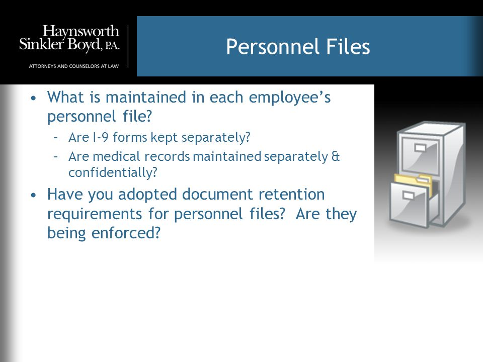 Personnel Files What is maintained in each employee's personnel file? –Are I-9 forms kept separately? –Are medical records maintained separately & con