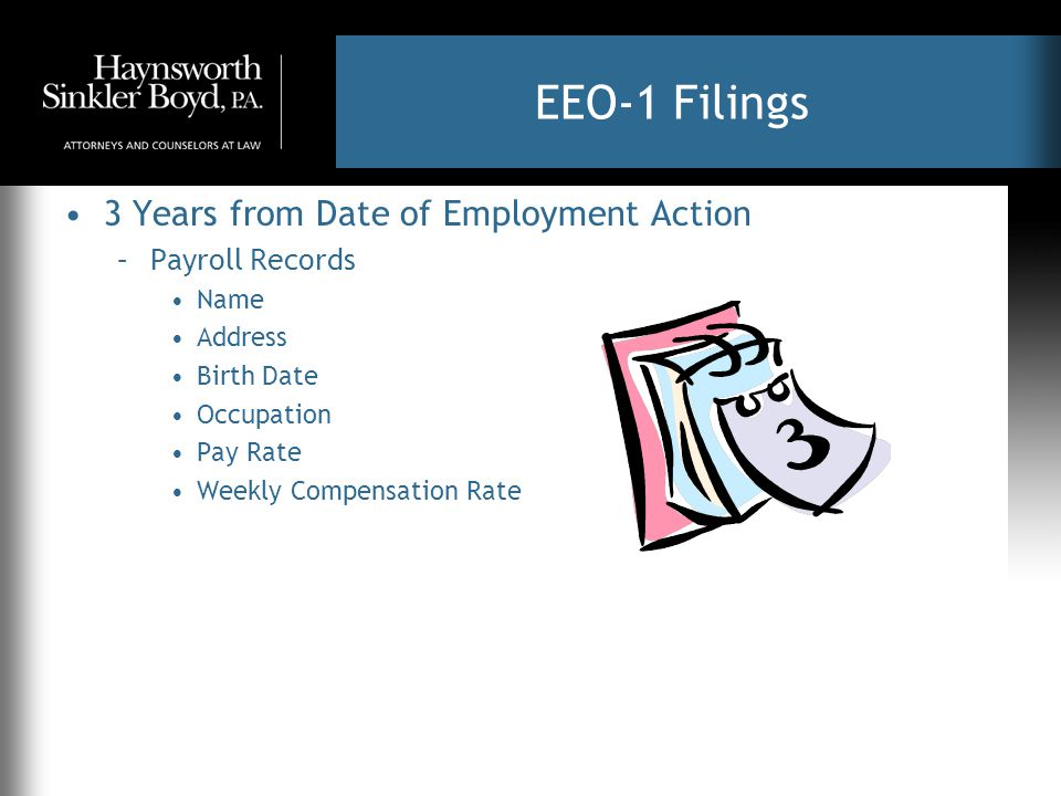 EEO-1 Filings 3 Years from Date of Employment Action –Payroll Records Name Address Birth Date Occupation Pay Rate Weekly Compensation Rate