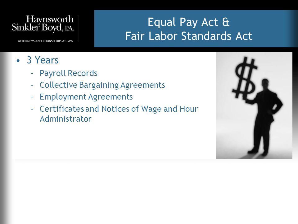 Equal Pay Act & Fair Labor Standards Act 3 Years –Payroll Records –Collective Bargaining Agreements –Employment Agreements –Certificates and Notices o