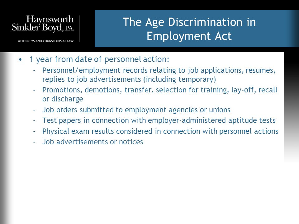 The Age Discrimination in Employment Act 1 year from date of personnel action: –Personnel/employment records relating to job applications, resumes, re
