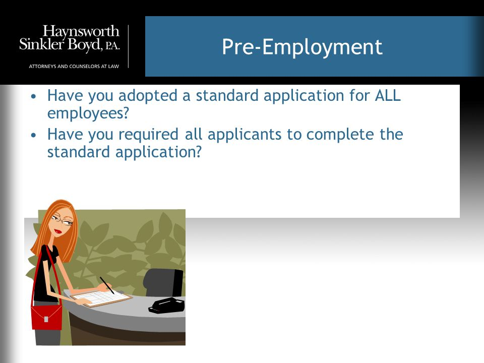 Pre-Employment Have you adopted a standard application for ALL employees? Have you required all applicants to complete the standard application?