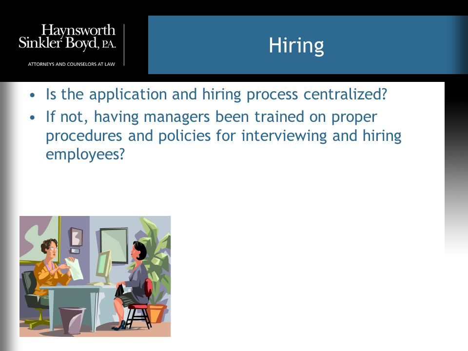 Hiring Is the application and hiring process centralized.