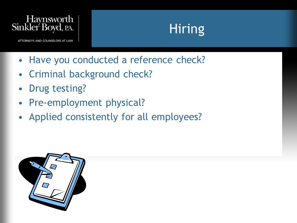 Hiring Have you conducted a reference check. Criminal background check.