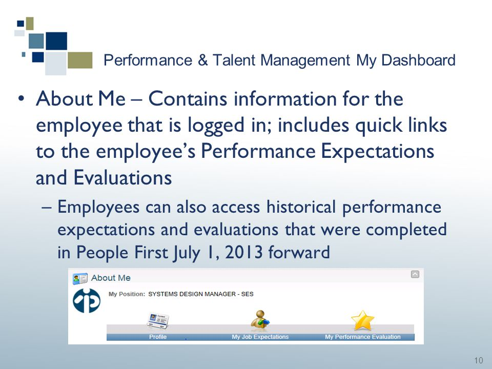 10 Performance & Talent Management My Dashboard About Me – Contains information for the employee that is logged in; includes quick links to the employ