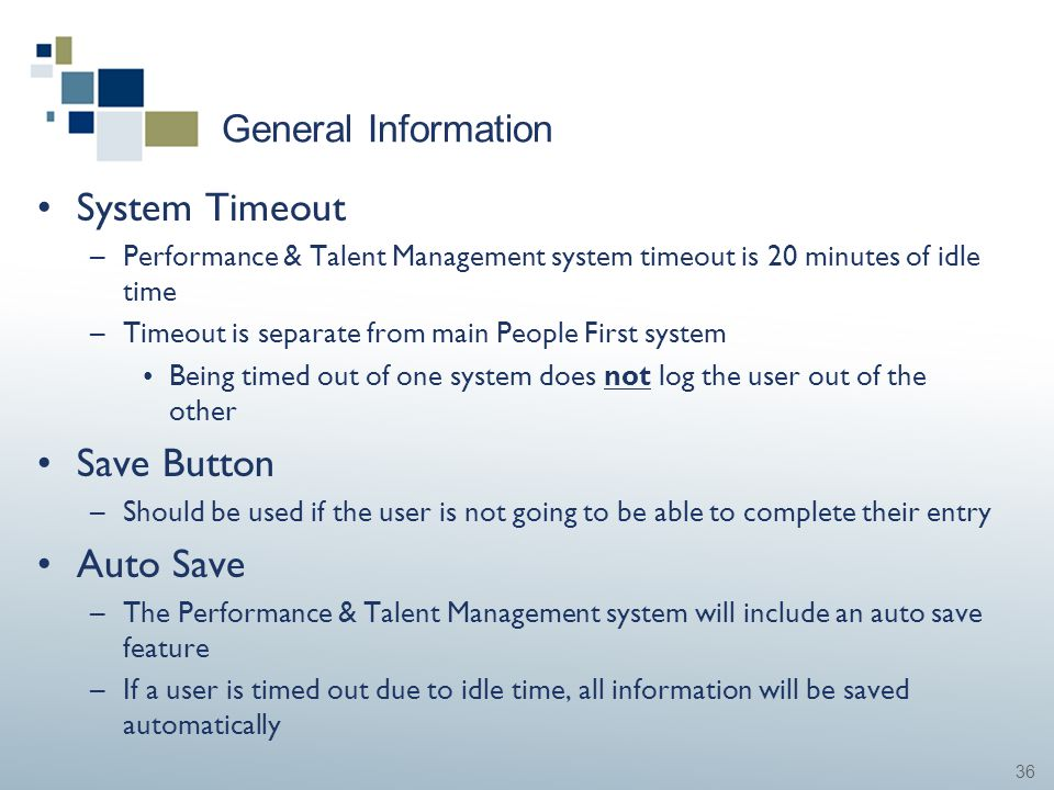 36 General Information System Timeout –Performance & Talent Management system timeout is 20 minutes of idle time –Timeout is separate from main People