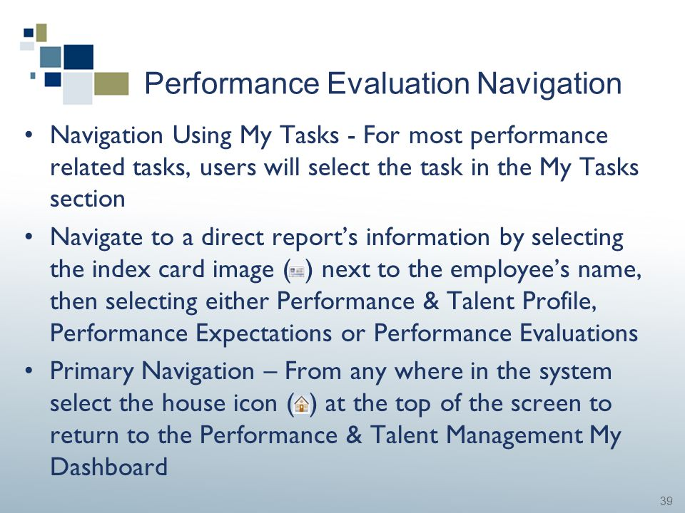 39 Performance Evaluation Navigation Navigation Using My Tasks - For most performance related tasks, users will select the task in the My Tasks sectio