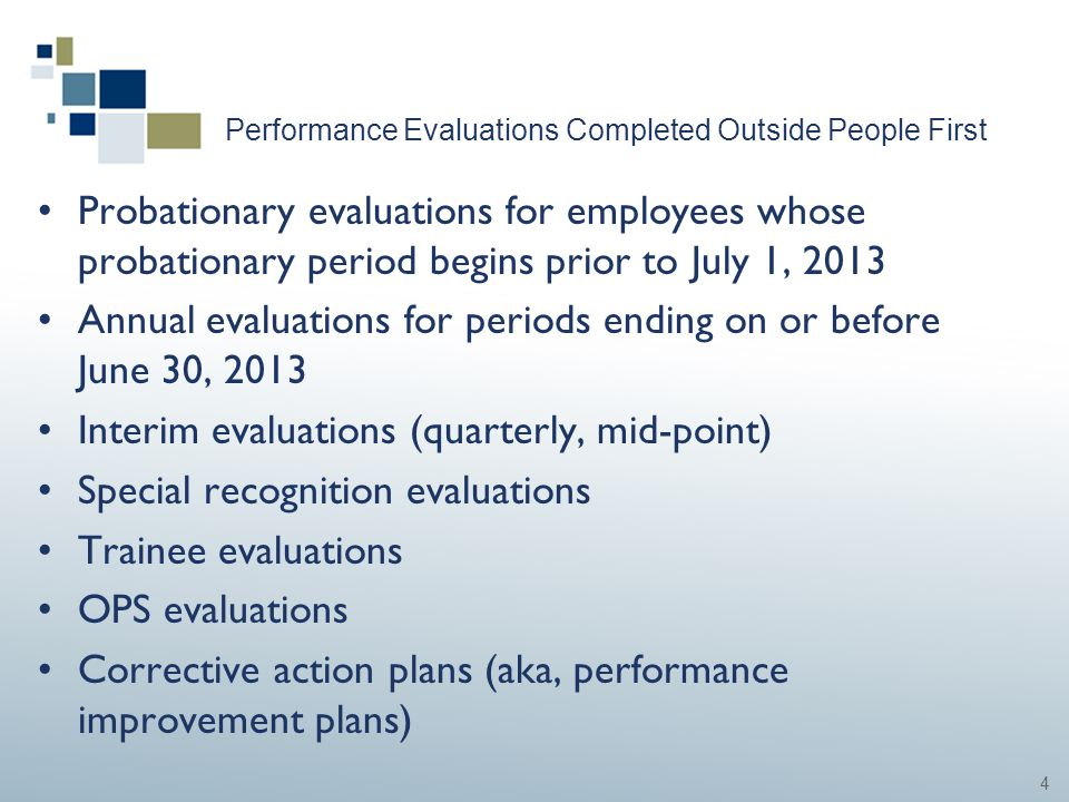 4 Performance Evaluations Completed Outside People First Probationary evaluations for employees whose probationary period begins prior to July 1, 2013