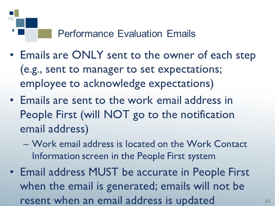 40 Performance Evaluation Emails Emails are ONLY sent to the owner of each step (e.g., sent to manager to set expectations; employee to acknowledge ex