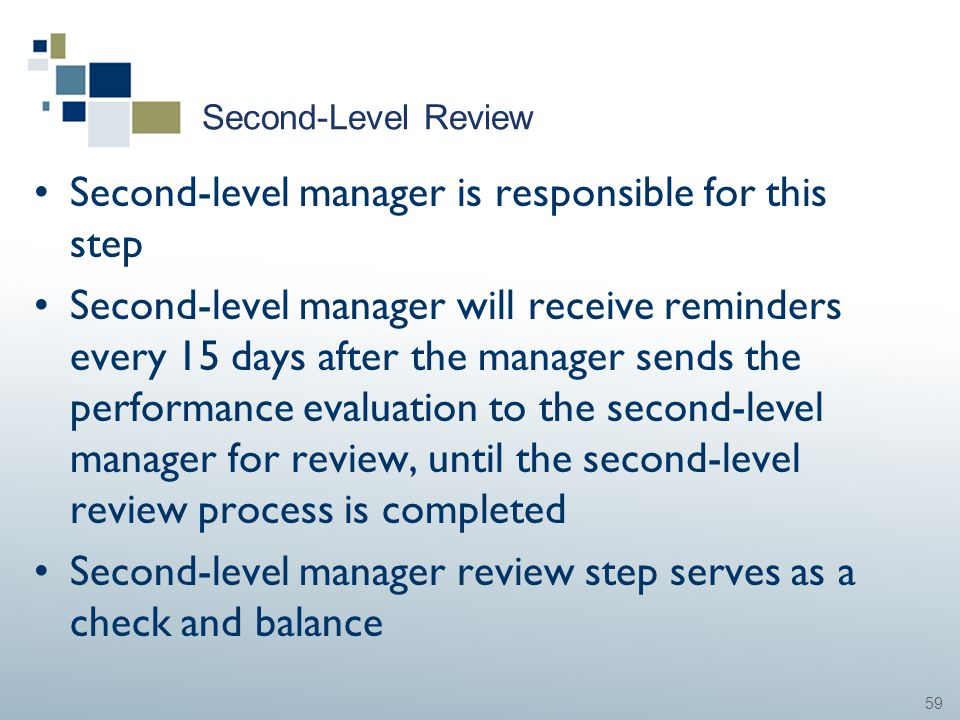 59 Second-Level Review Second-level manager is responsible for this step Second-level manager will receive reminders every 15 days after the manager s