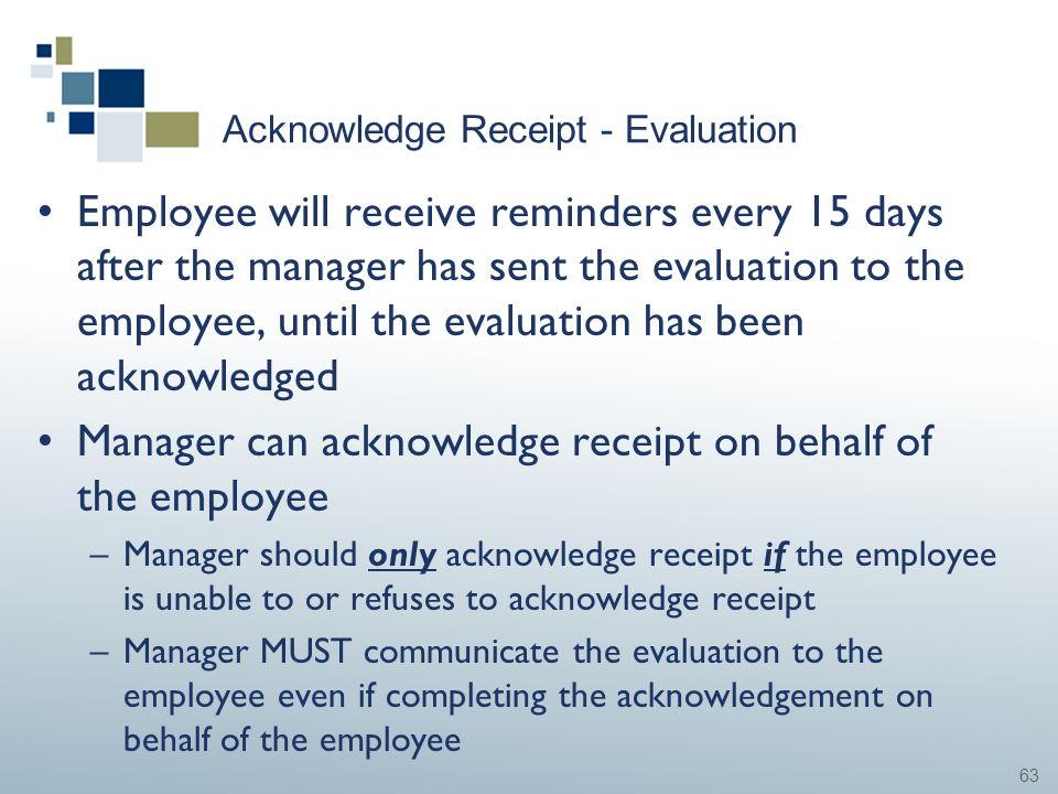 63 Acknowledge Receipt - Evaluation Employee will receive reminders every 15 days after the manager has sent the evaluation to the employee, until the