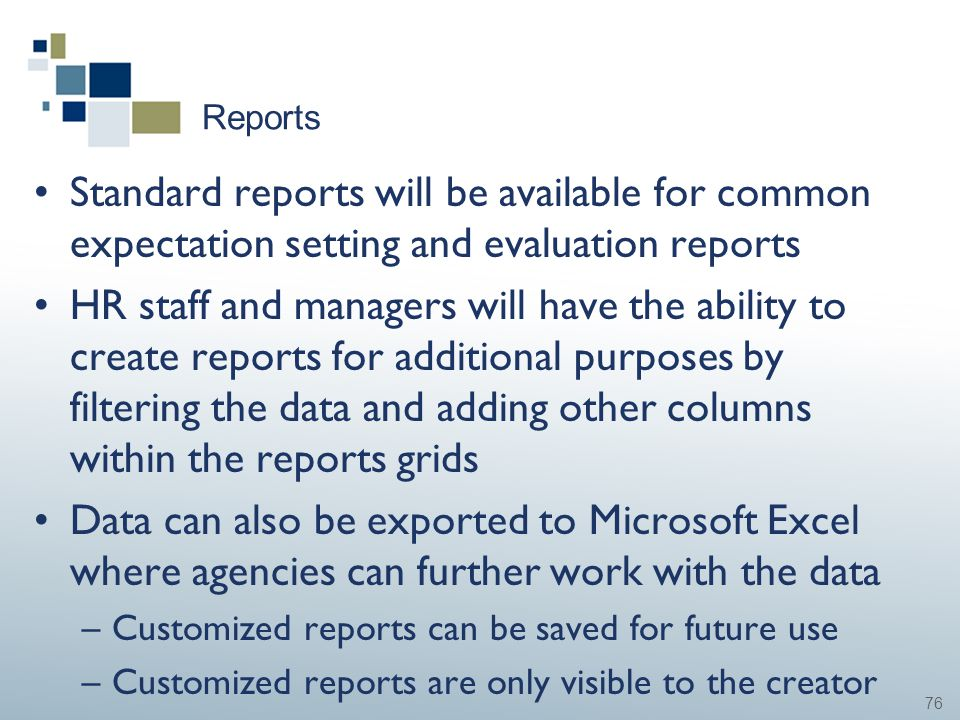 76 Reports Standard reports will be available for common expectation setting and evaluation reports HR staff and managers will have the ability to cre