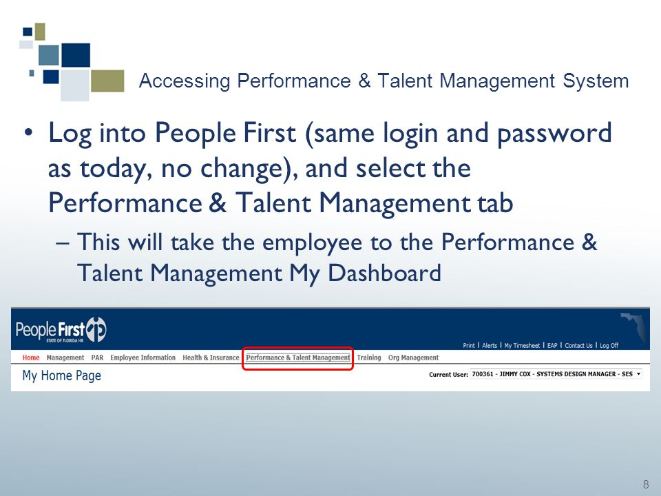 8 Accessing Performance & Talent Management System Log into People First (same login and password as today, no change), and select the Performance & T