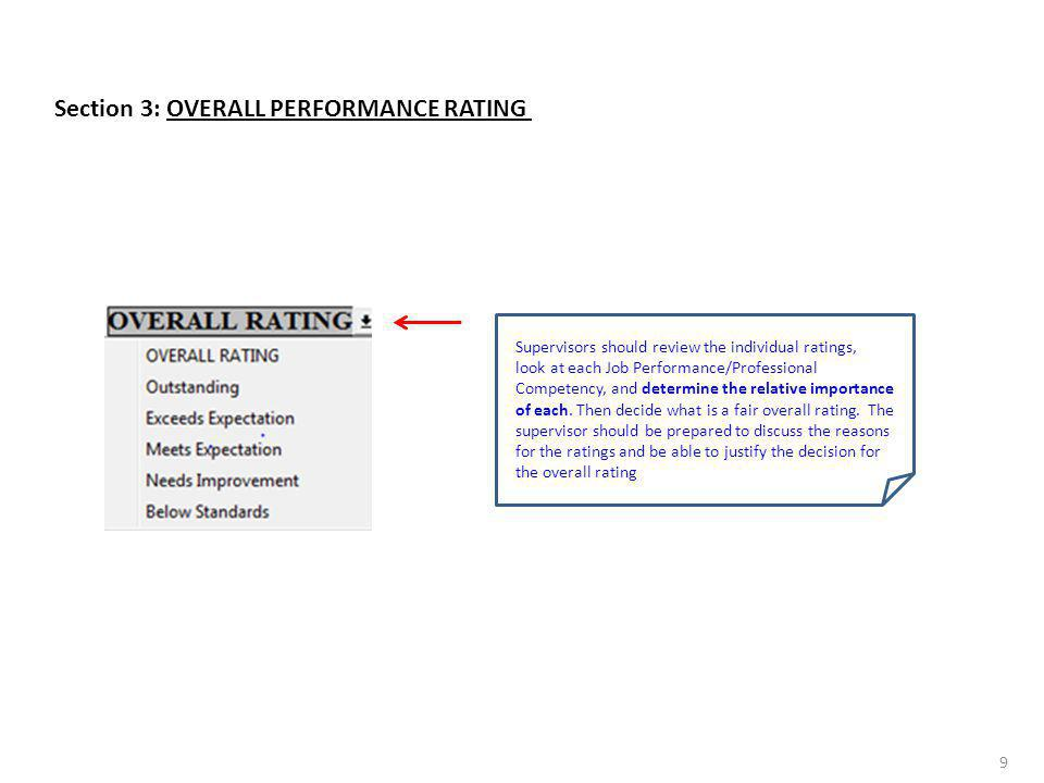 9 Section 3: OVERALL PERFORMANCE RATING Supervisors should review the individual ratings, look at each Job Performance/Professional Competency, and de