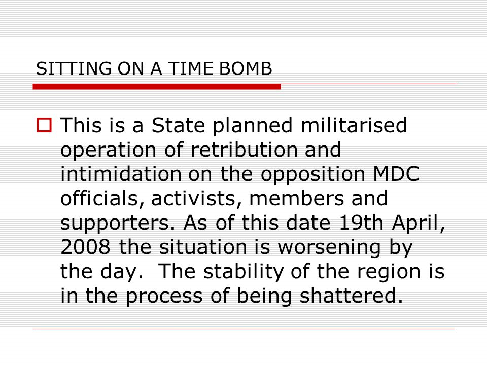 SITTING ON A TIME BOMB  This is a State planned militarised operation of retribution and intimidation on the opposition MDC officials, activists, mem