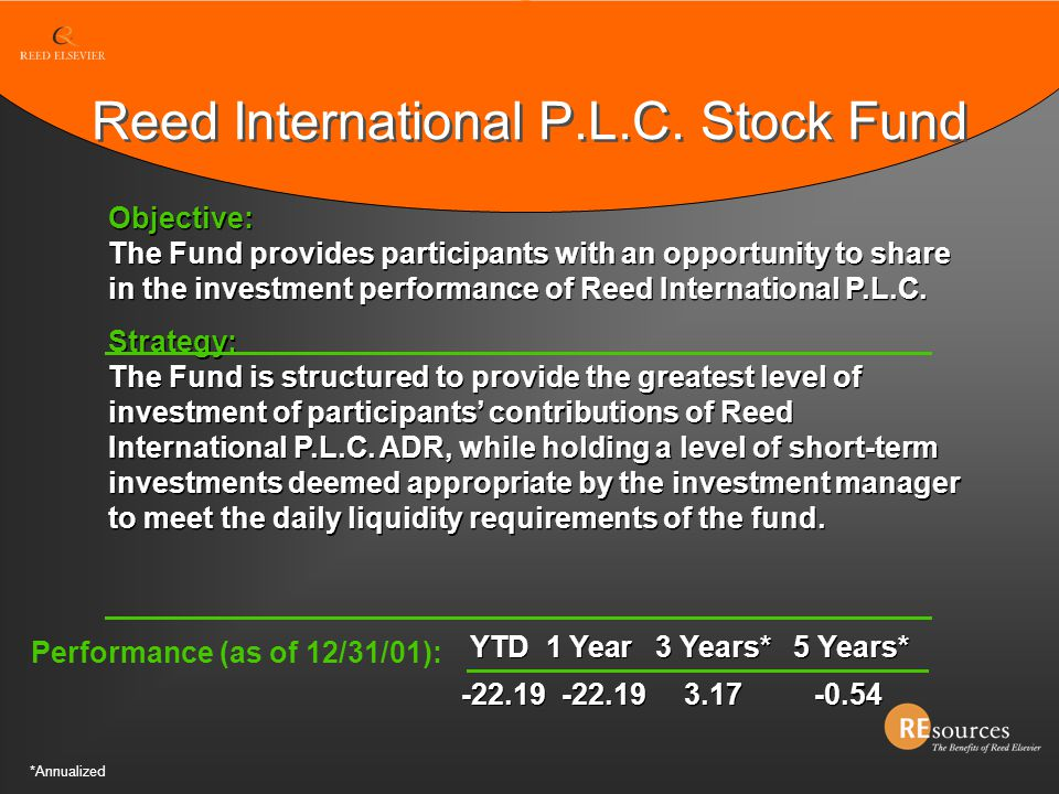 YTD 1 Year 3 Years* 5 Years* Objective: The Fund provides participants with an opportunity to share in the investment performance of Reed Internationa