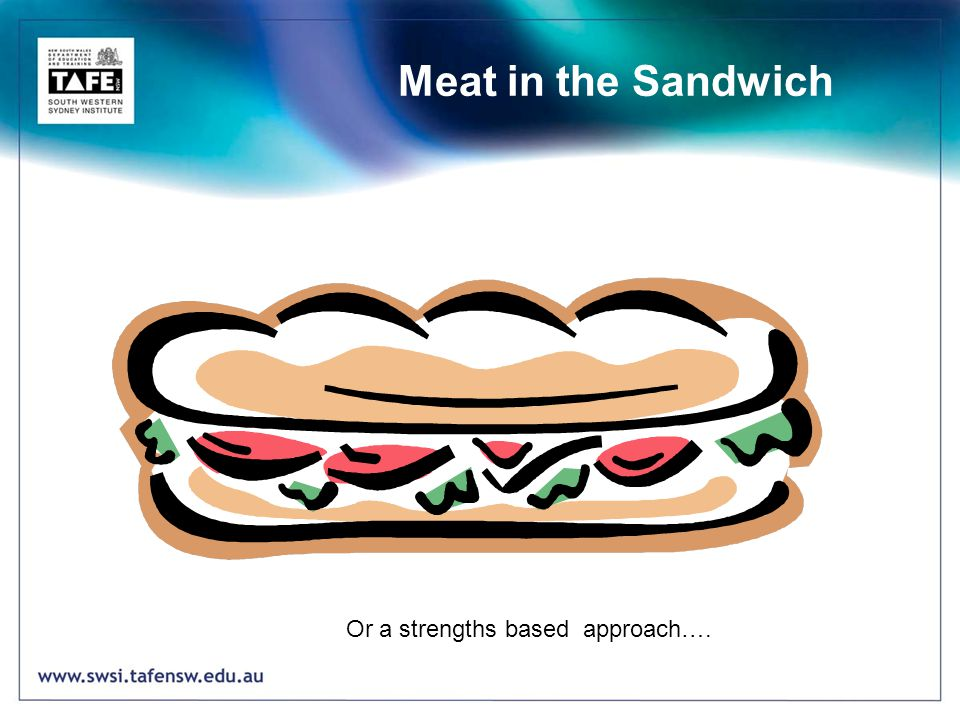 Meat in the Sandwich Or a strengths based approach….