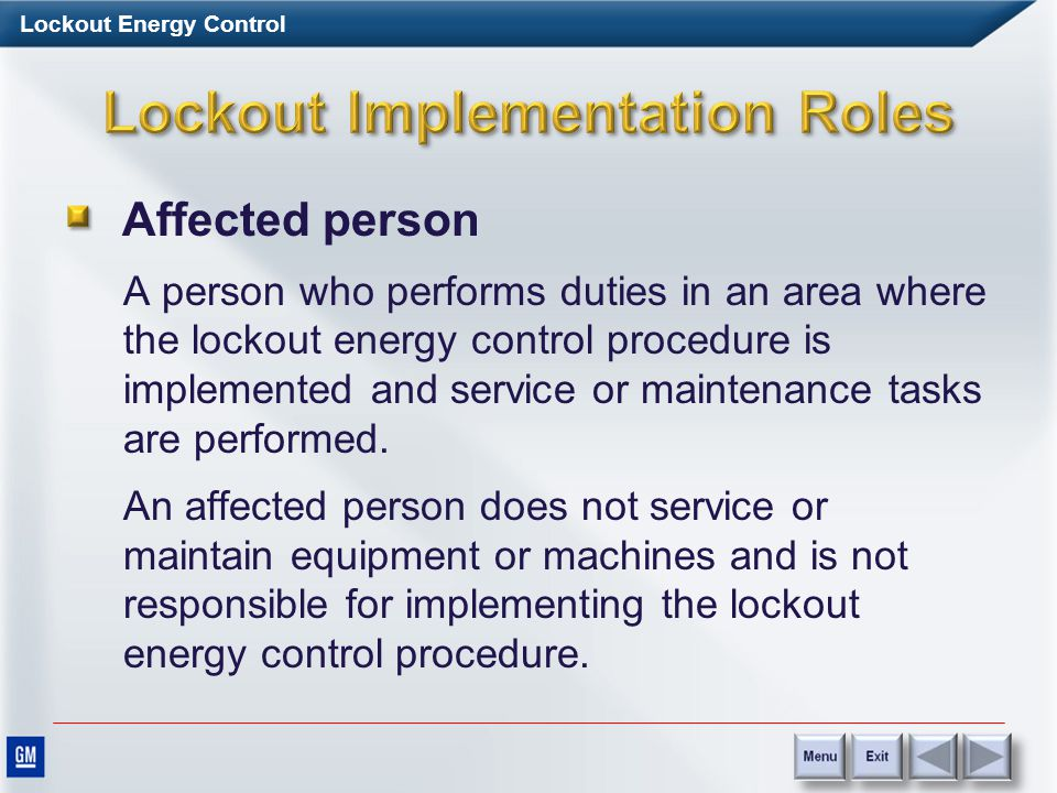 Lockout Energy Control Who do you need to be concerned about with regard to lockout? There are three defined roles: Affected person Authorized person