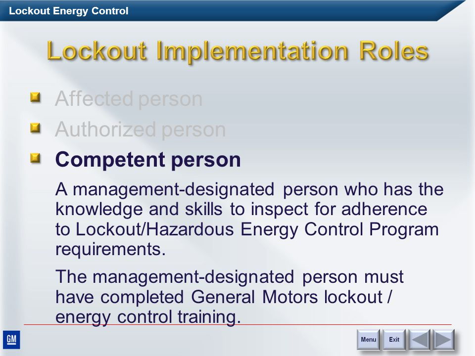 Lockout Energy Control Affected person Authorized person A person who performs service or maintenance tasks on machines and equipment. Lockout is used