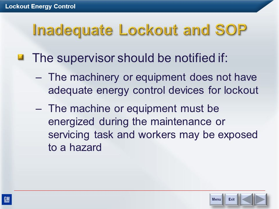 Lockout Energy Control Inspections may use a representative random sample that considers all: –Authorized persons –Machines –Processes Inspections must include interviews to assess employee knowledge of policies and procedures –Interviews must be documented